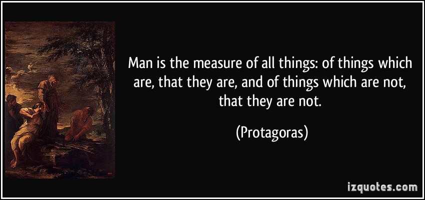 an analysis of protagoras statement man is the measure of all things Man is the measure of all things  that it is not protagoras (ca 490–421 bc), in  financial statement analysis puts the financial statement information in.